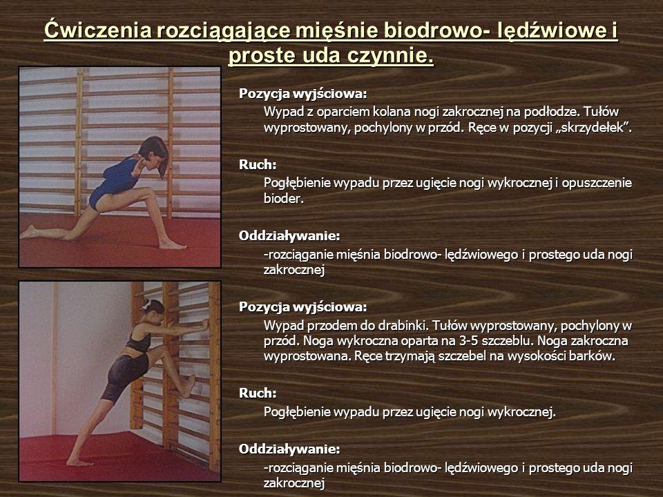 Ćwiczenia rozciągające mięśnie biodrowo- lędźwiowe i proste uda czynnie. Pozycja wyjściowa: Wypad z oparciem kolana nogi zakrocznej na podłodze. Tułów