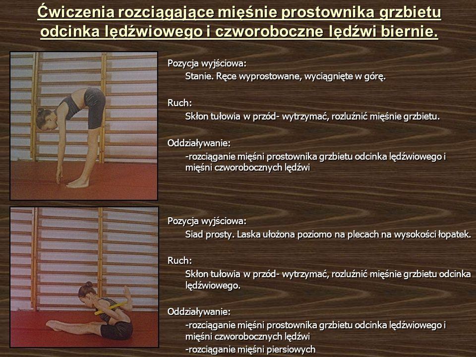 Ćwiczenia rozciągające mięśnie prostownika grzbietu odcinka lędźwiowego i czworoboczne lędźwi biernie. Pozycja wyjściowa: Stanie. Ręce wyprostowane, w