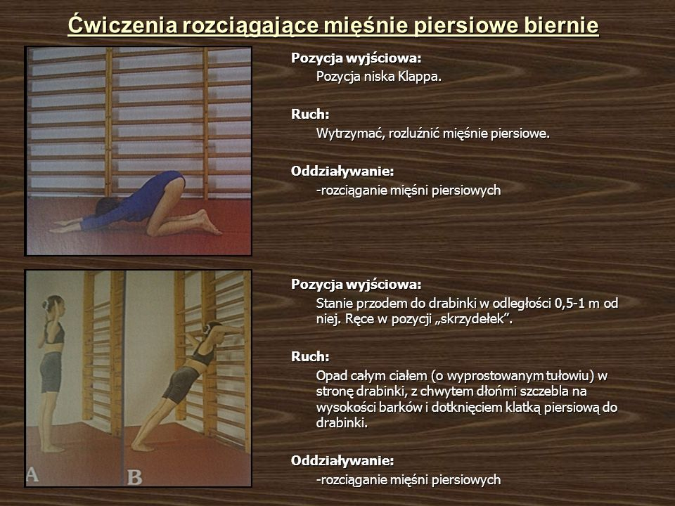 Ćwiczenia rozciągające mięśnie piersiowe biernie Pozycja wyjściowa: Pozycja niska Klappa. Ruch: Wytrzymać, rozluźnić mięśnie piersiowe. Oddziaływanie: