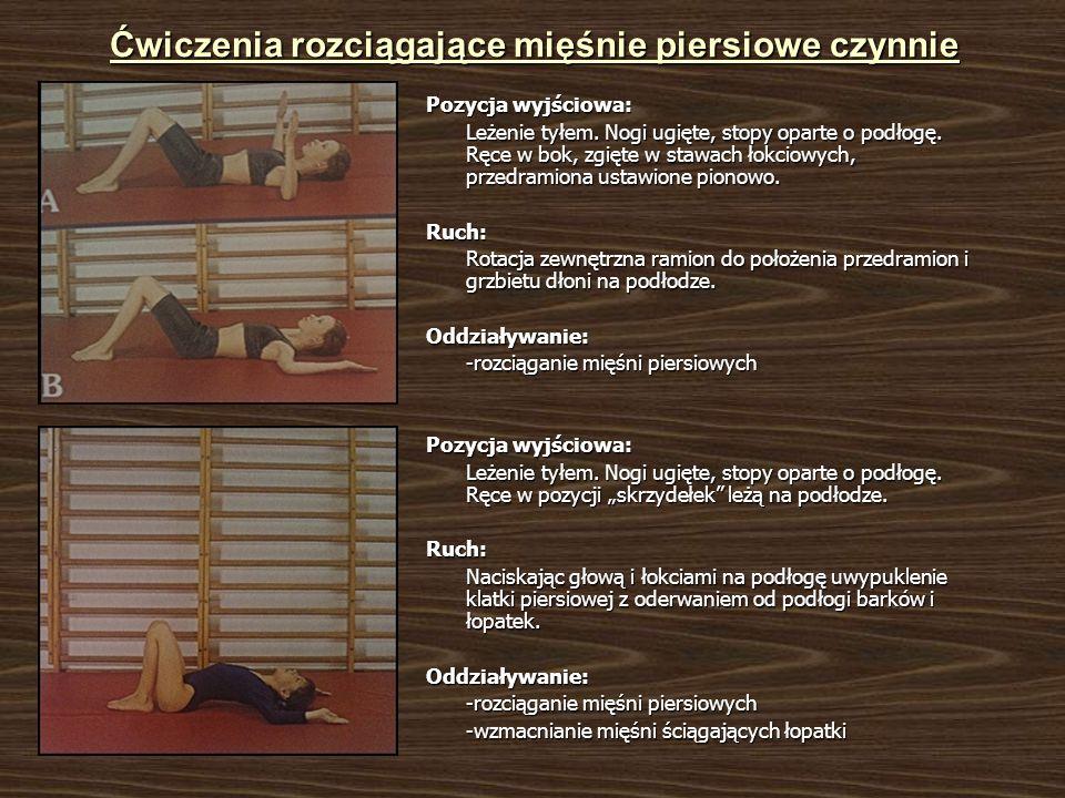 Ćwiczenia rozciągające mięśnie piersiowe czynnie Pozycja wyjściowa: Leżenie tyłem. Nogi ugięte, stopy oparte o podłogę. Ręce w bok, zgięte w stawach ł