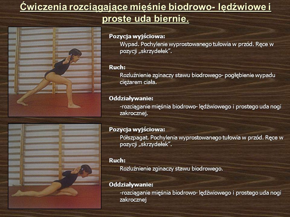 Ćwiczenia rozciągające mięśnie biodrowo- lędźwiowe i proste uda biernie. Pozycja wyjściowa: Wypad. Pochylenie wyprostowanego tułowia w przód. Ręce w p