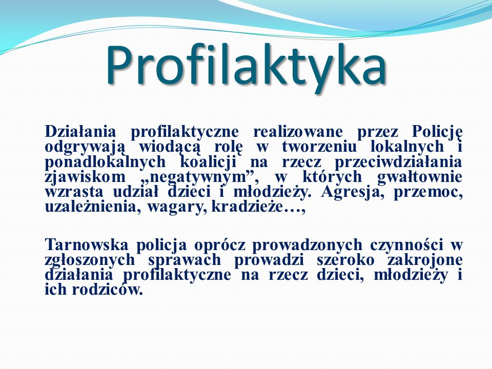 Profilaktyka Działania profilaktyczne realizowane przez Policję odgrywają wiodącą rolę w tworzeniu lokalnych i ponadlokalnych koalicji na rzecz przeci