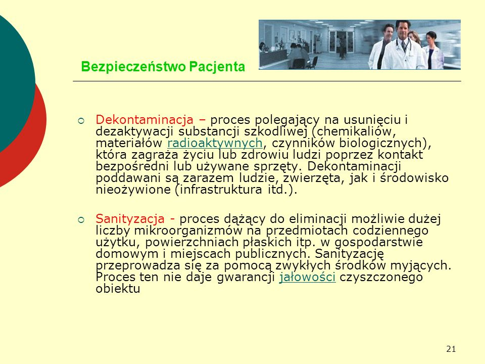 21 Bezpieczeństwo Pacjenta Dekontaminacja – proces polegający na usunięciu i dezaktywacji substancji szkodliwej (chemikaliów, materiałów radioaktywnyc