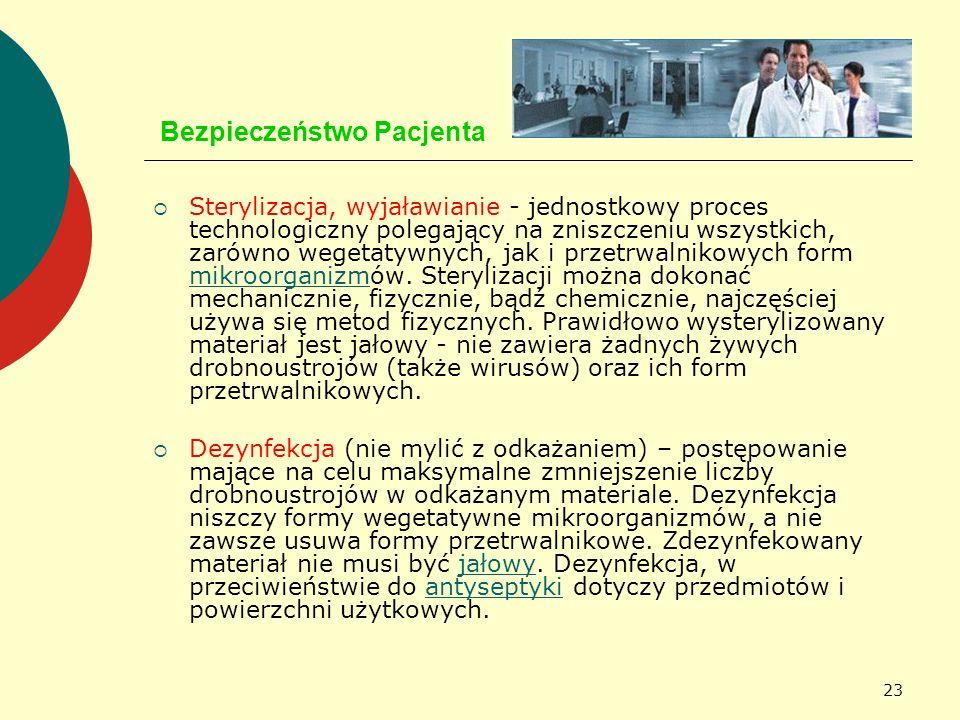 23 Bezpieczeństwo Pacjenta Sterylizacja, wyjaławianie - jednostkowy proces technologiczny polegający na zniszczeniu wszystkich, zarówno wegetatywnych,