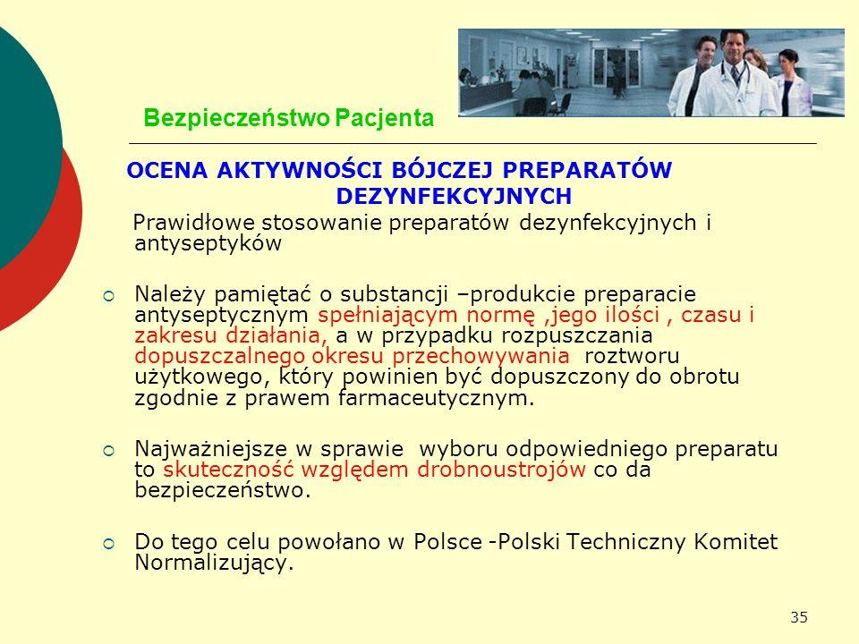 35 Bezpieczeństwo Pacjenta OCENA AKTYWNOŚCI BÓJCZEJ PREPARATÓW DEZYNFEKCYJNYCH Prawidłowe stosowanie preparatów dezynfekcyjnych i antyseptyków Należy