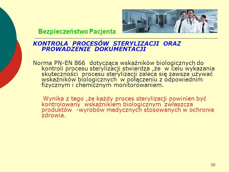 50 Bezpieczeństwo Pacjenta KONTROLA PROCESÓW STERYLIZACJI ORAZ PROWADZENIE DOKUMENTACJI Norma PN-EN 866 dotycząca wskaźników biologicznych do kontroli