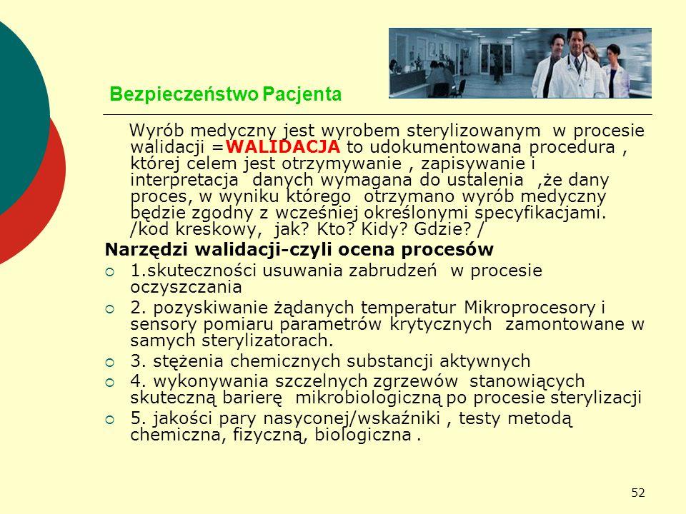52 Bezpieczeństwo Pacjenta Wyrób medyczny jest wyrobem sterylizowanym w procesie walidacji =WALIDACJA to udokumentowana procedura, której celem jest o