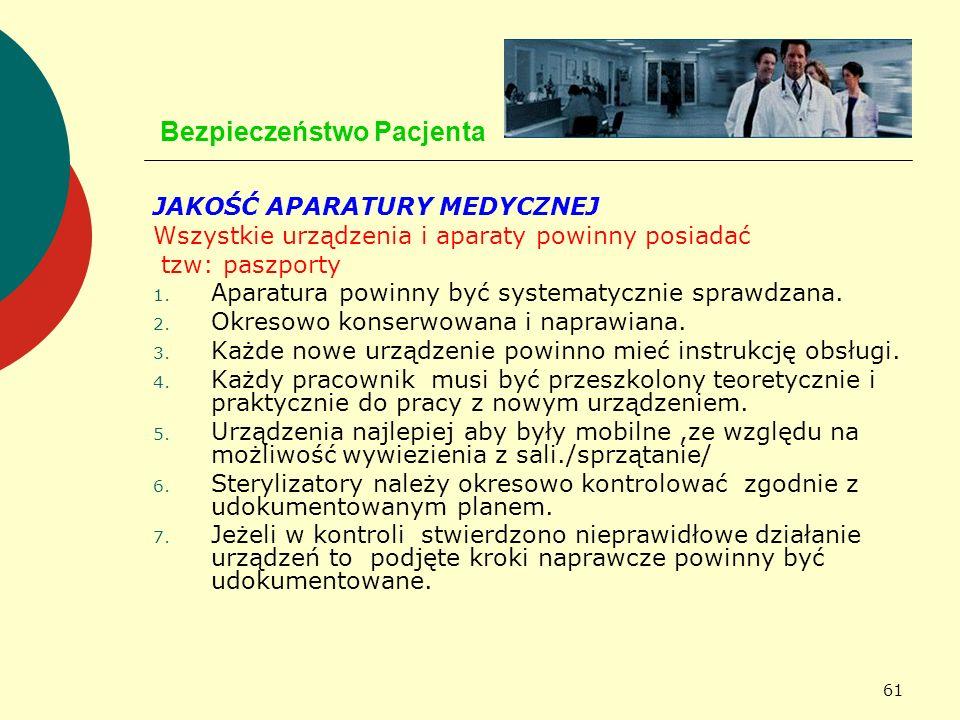 61 Bezpieczeństwo Pacjenta JAKOŚĆ APARATURY MEDYCZNEJ Wszystkie urządzenia i aparaty powinny posiadać tzw: paszporty 1. Aparatura powinny być systemat