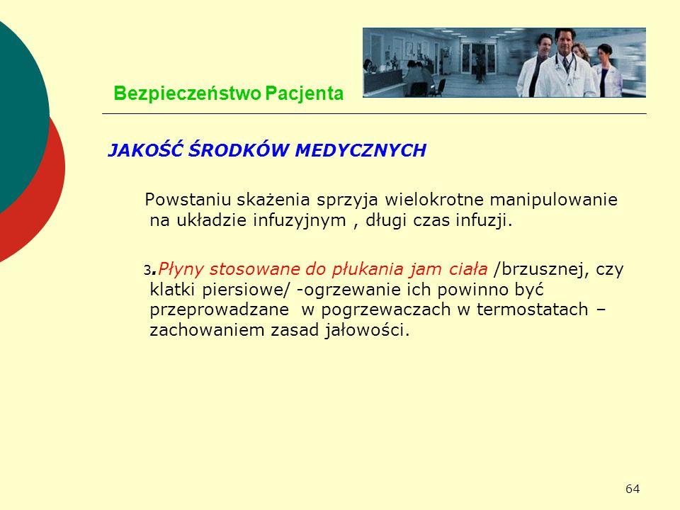 64 Bezpieczeństwo Pacjenta JAKOŚĆ ŚRODKÓW MEDYCZNYCH Powstaniu skażenia sprzyja wielokrotne manipulowanie na układzie infuzyjnym, długi czas infuzji.