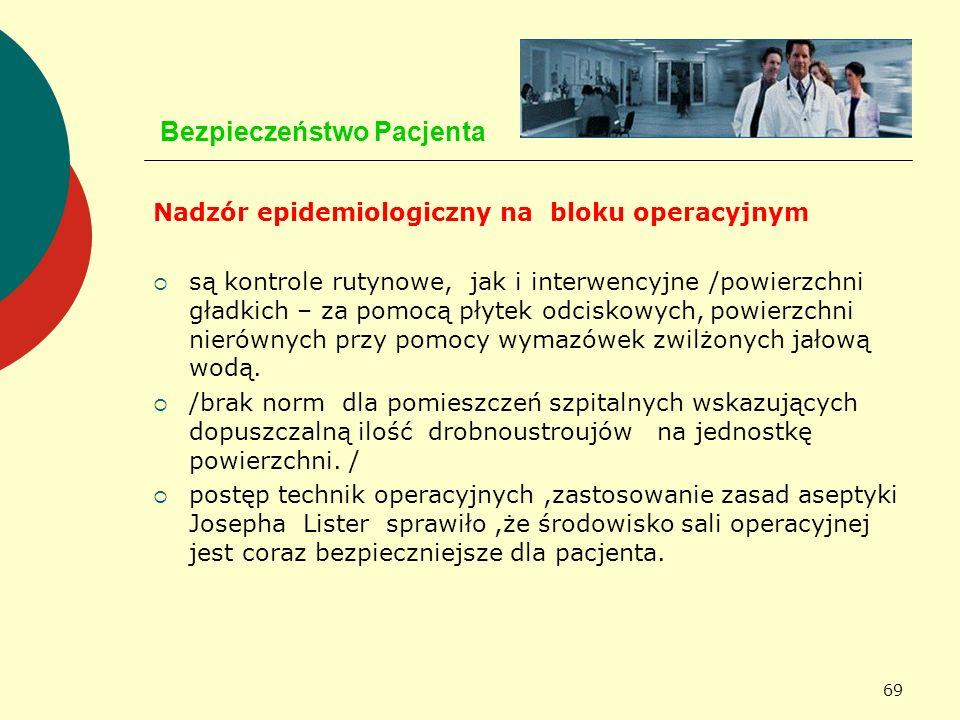 69 Bezpieczeństwo Pacjenta Nadzór epidemiologiczny na bloku operacyjnym są kontrole rutynowe, jak i interwencyjne /powierzchni gładkich – za pomocą pł