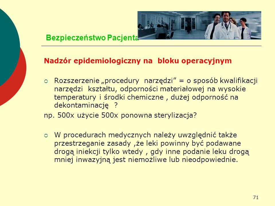 71 Bezpieczeństwo Pacjenta Nadzór epidemiologiczny na bloku operacyjnym Rozszerzenie procedury narzędzi = o sposób kwalifikacji narzędzi kształtu, odp