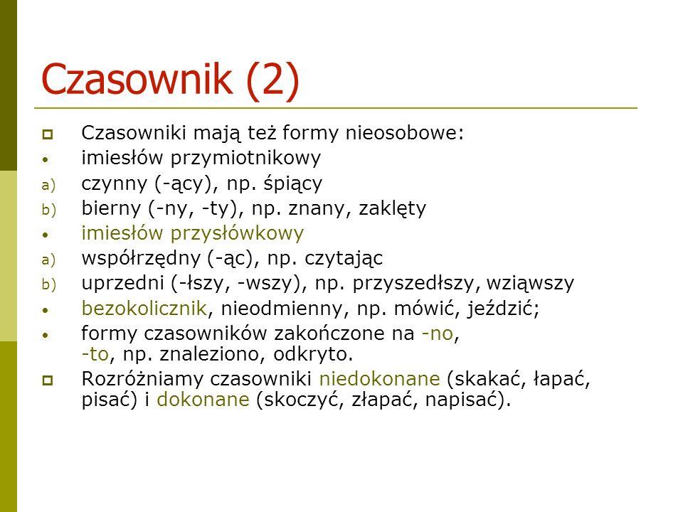 Czasownik (2) Czasowniki mają też formy nieosobowe: imiesłów przymiotnikowy a) czynny (-ący), np.