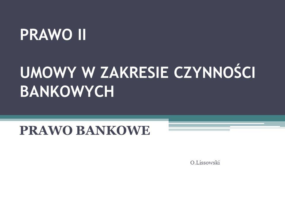 PRAWO II UMOWY W ZAKRESIE CZYNNOŚCI BANKOWYCH PRAWO BANKOWE O.Lissowski