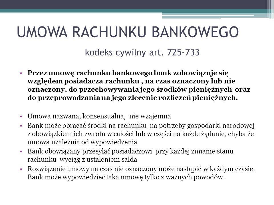 UMOWA RACHUNKU BANKOWEGO kodeks cywilny art. 725-733 Przez umowę rachunku bankowego bank zobowiązuje się względem posiadacza rachunku, na czas oznaczo