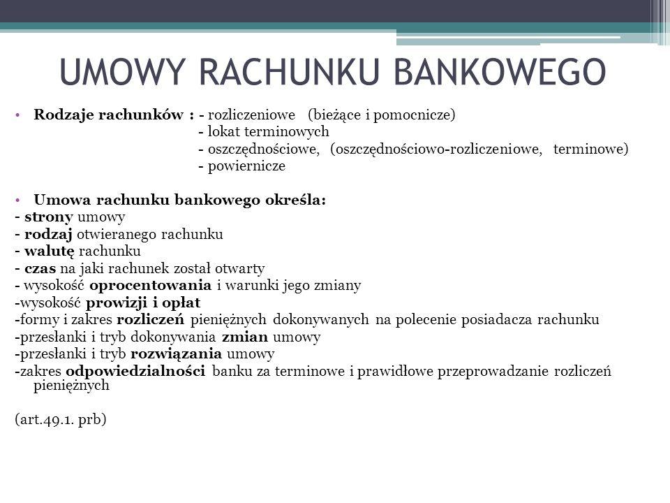 UMOWY RACHUNKU BANKOWEGO Rodzaje rachunków : - rozliczeniowe (bieżące i pomocnicze) - lokat terminowych - oszczędnościowe, (oszczędnościowo-rozliczeni