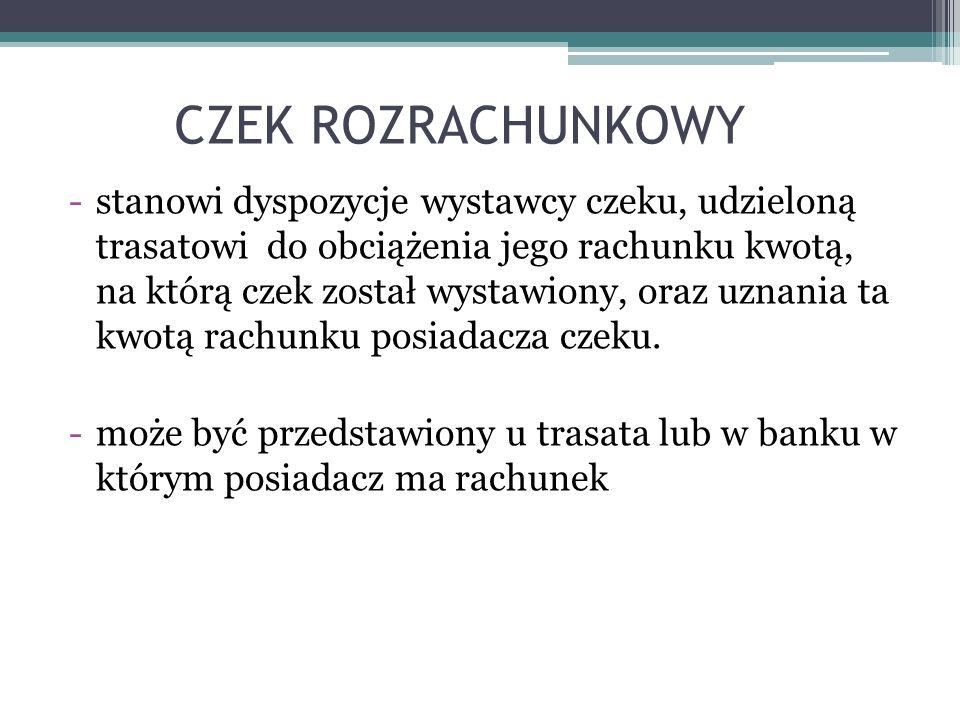 CZEK ROZRACHUNKOWY -stanowi dyspozycje wystawcy czeku, udzieloną trasatowi do obciążenia jego rachunku kwotą, na którą czek został wystawiony, oraz uz