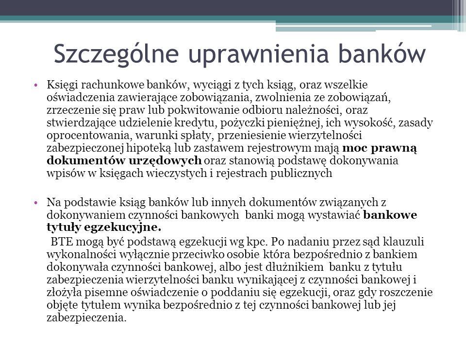 Szczególne uprawnienia banków Księgi rachunkowe banków, wyciągi z tych ksiąg, oraz wszelkie oświadczenia zawierające zobowiązania, zwolnienia ze zobow