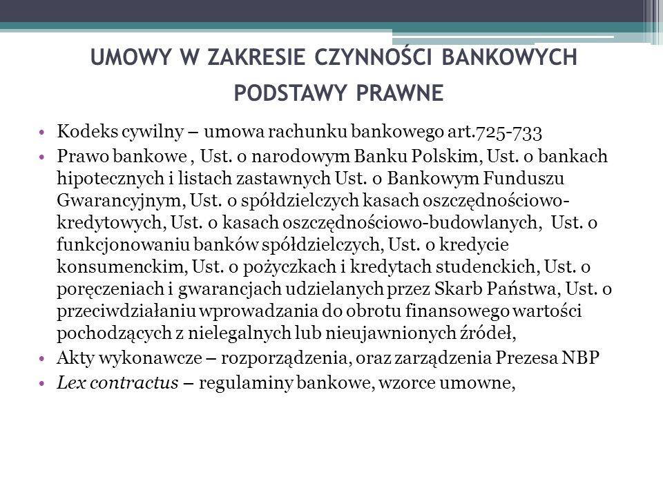 UMOWY W ZAKRESIE CZYNNOŚCI BANKOWYCH PODSTAWY PRAWNE Kodeks cywilny – umowa rachunku bankowego art.725-733 Prawo bankowe, Ust. o narodowym Banku Polsk