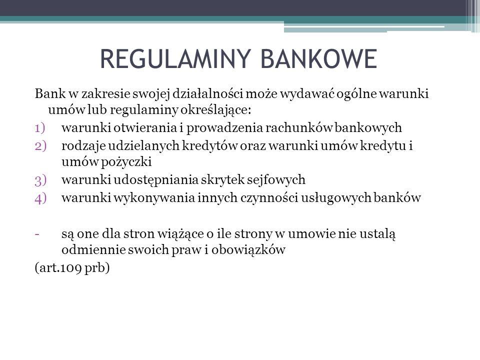REGULAMINY BANKOWE Bank w zakresie swojej działalności może wydawać ogólne warunki umów lub regulaminy określające: 1)warunki otwierania i prowadzenia