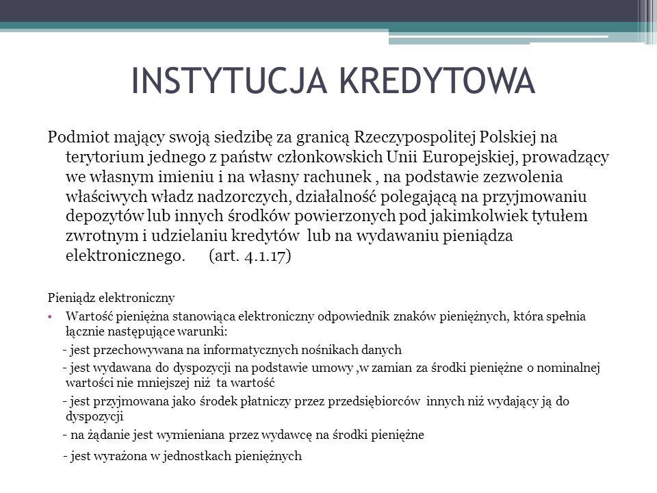 INSTYTUCJA KREDYTOWA Podmiot mający swoją siedzibę za granicą Rzeczypospolitej Polskiej na terytorium jednego z państw członkowskich Unii Europejskiej