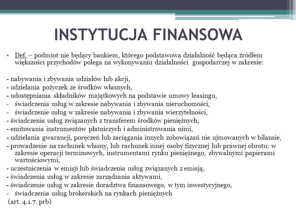 INSTYTUCJA FINANSOWA Def. – podmiot nie będący bankiem, którego podstawowa działalność będąca źródłem większości przychodów polega na wykonywaniu dzia