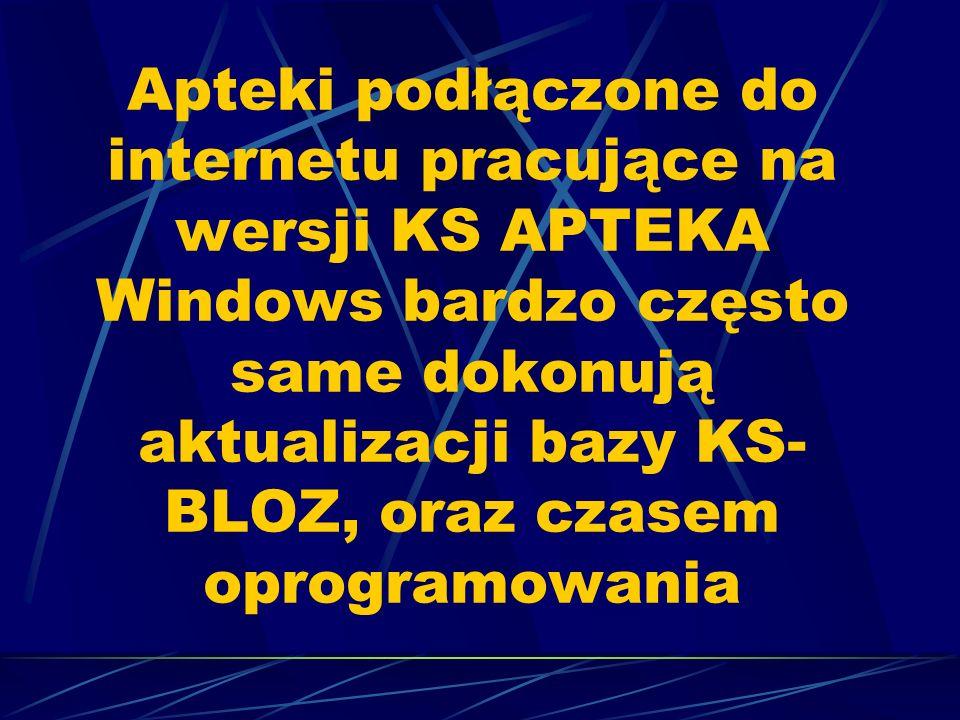 Apteki podłączone do internetu pracujące na wersji KS APTEKA Windows bardzo często same dokonują aktualizacji bazy KS- BLOZ, oraz czasem oprogramowani