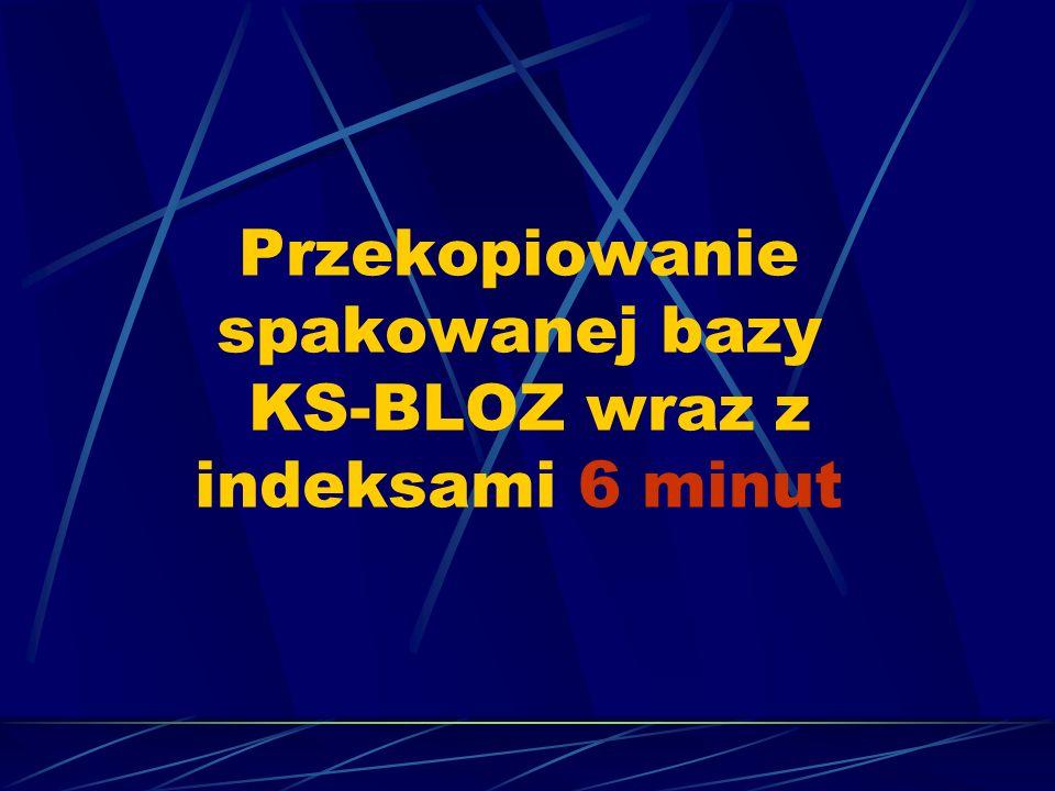 Przekopiowanie spakowanej bazy KS-BLOZ wraz z indeksami 6 minut
