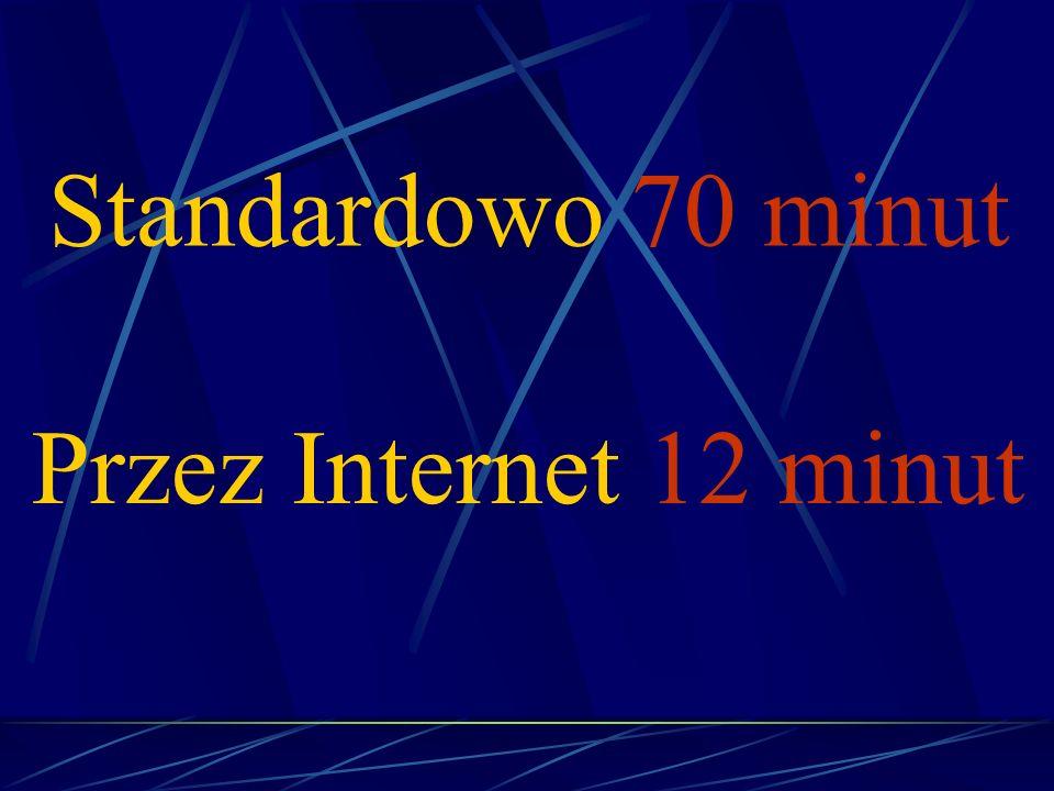 Przez Internet 12 minut Standardowo 70 minut