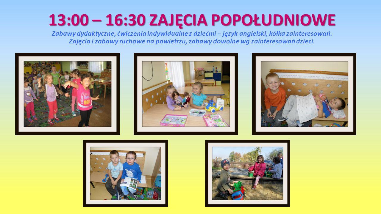 13:00 – 16:30 ZAJĘCIA POPOŁUDNIOWE 13:00 – 16:30 ZAJĘCIA POPOŁUDNIOWE Zabawy dydaktyczne, ćwiczenia indywidualne z dziećmi – język angielski, kółka za