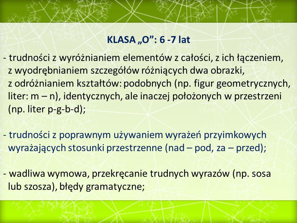 KLASA O: 6 -7 lat - trudności z wyróżnianiem elementów z całości, z ich łączeniem, z wyodrębnianiem szczegółów różniących dwa obrazki, z odróżnianiem