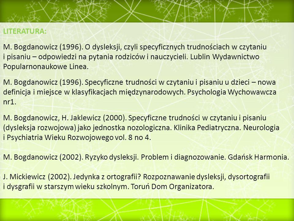 LITERATURA: M. Bogdanowicz (1996). O dysleksji, czyli specyficznych trudnościach w czytaniu i pisaniu – odpowiedzi na pytania rodziców i nauczycieli.