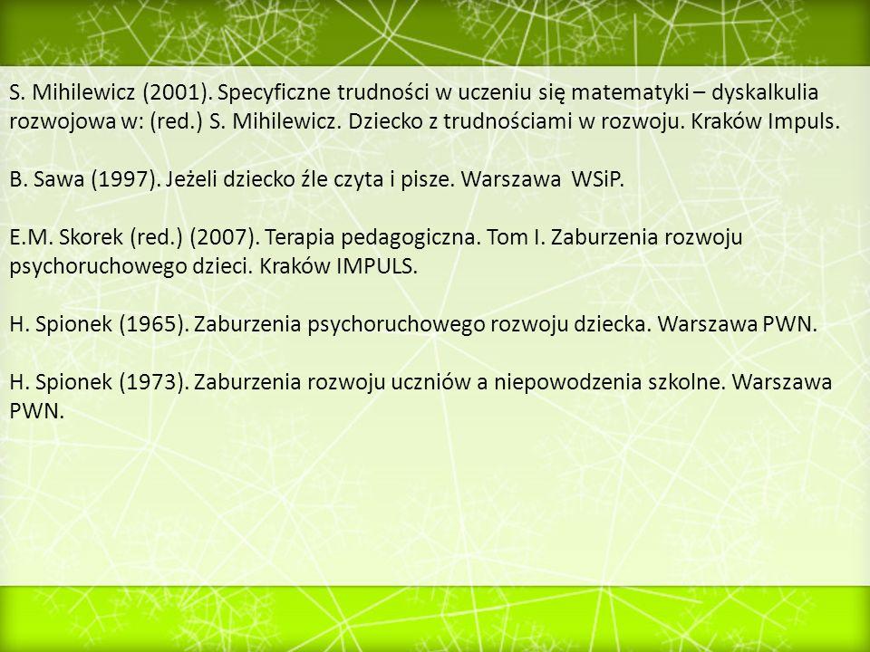 S. Mihilewicz (2001). Specyficzne trudności w uczeniu się matematyki – dyskalkulia rozwojowa w: (red.) S. Mihilewicz. Dziecko z trudnościami w rozwoju