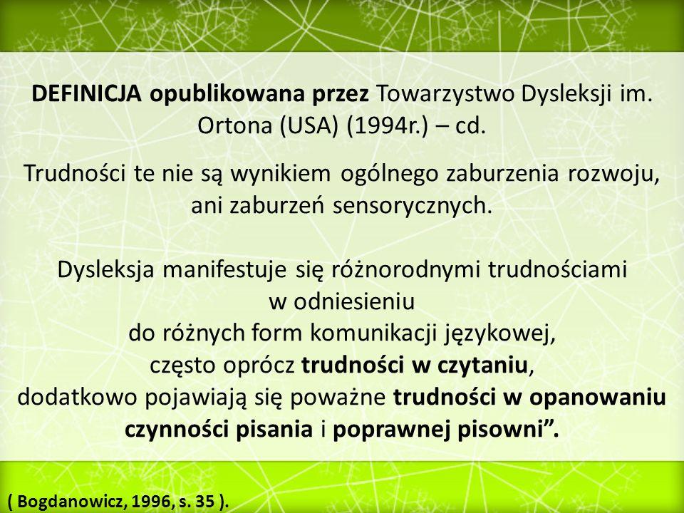 DEFINICJA opublikowana przez Towarzystwo Dysleksji im. Ortona (USA) (1994r.) – cd. Trudności te nie są wynikiem ogólnego zaburzenia rozwoju, ani zabur