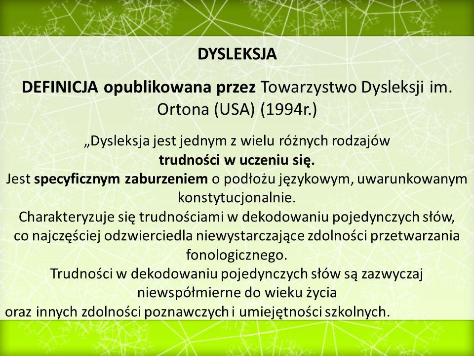 DYSLEKSJA DEFINICJA opublikowana przez Towarzystwo Dysleksji im. Ortona (USA) (1994r.) Dysleksja jest jednym z wielu różnych rodzajów trudności w ucze