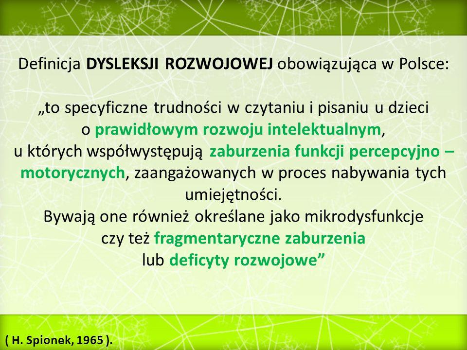 Definicja DYSLEKSJI ROZWOJOWEJ obowiązująca w Polsce: to specyficzne trudności w czytaniu i pisaniu u dzieci o prawidłowym rozwoju intelektualnym, u k
