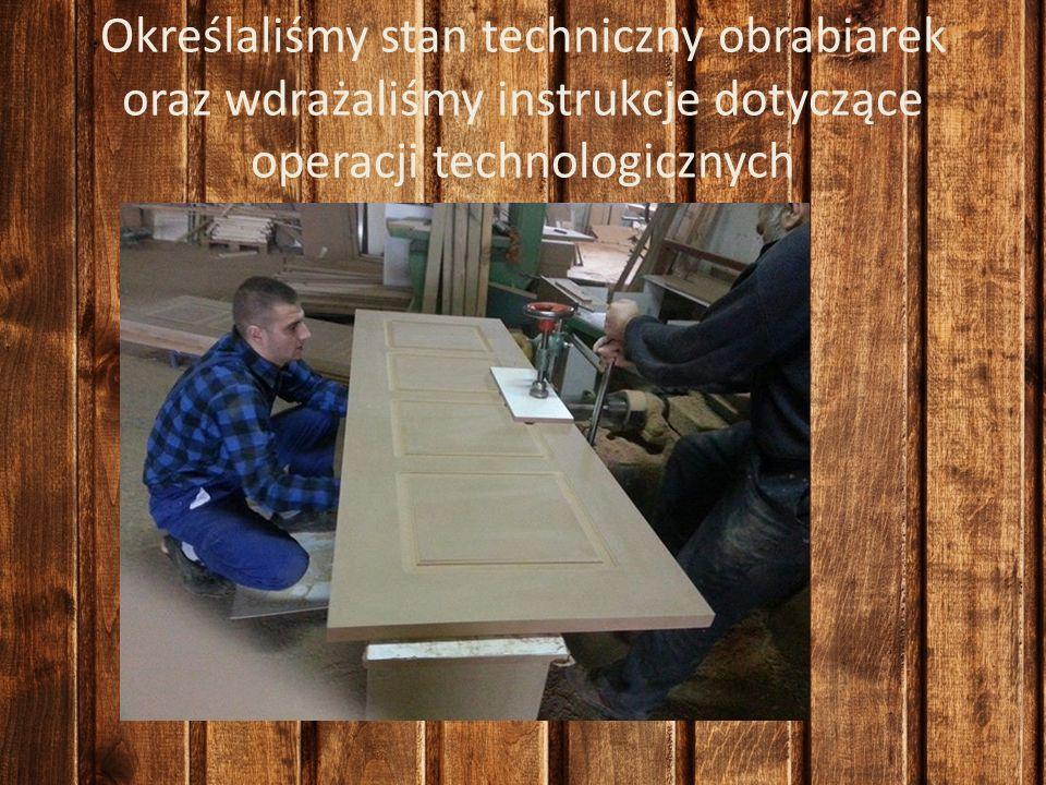 Określaliśmy stan techniczny obrabiarek oraz wdrażaliśmy instrukcje dotyczące operacji technologicznych
