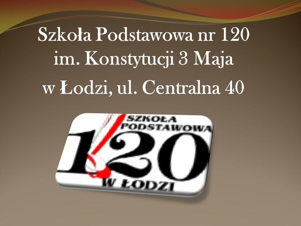 Szko ł a Podstawowa nr 120 im. Konstytucji 3 Maja w Ł odzi, ul. Centralna 40