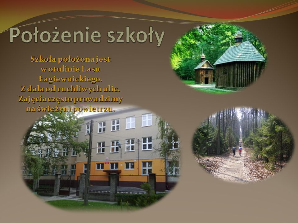 Szkoła położona jest w otulinie Lasu Łagiewnickiego.