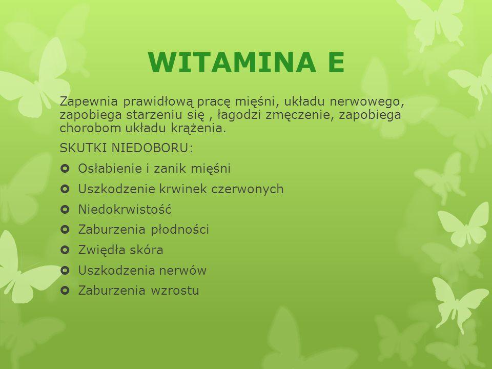 WITAMINA E Zapewnia prawidłową pracę mięśni, układu nerwowego, zapobiega starzeniu się, łagodzi zmęczenie, zapobiega chorobom układu krążenia.
