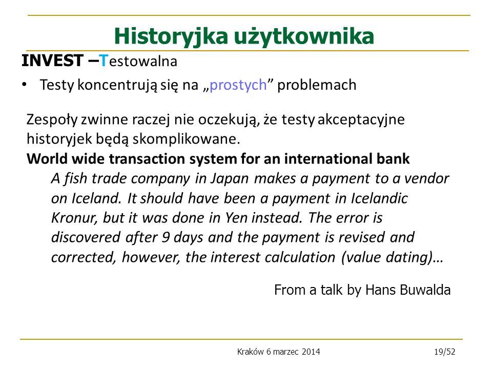 Kraków 6 marzec 201419/52 Historyjka użytkownika Zespoły zwinne raczej nie oczekują, że testy akceptacyjne historyjek będą skomplikowane.