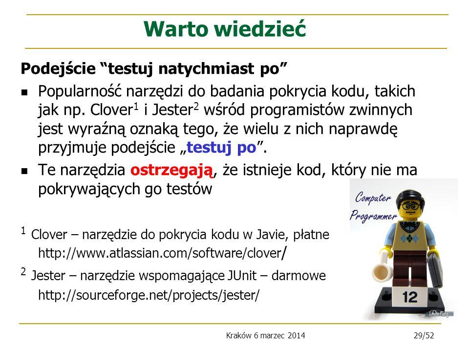 Kraków 6 marzec 201429/52 Podejście testuj natychmiast po Popularność narzędzi do badania pokrycia kodu, takich jak np.