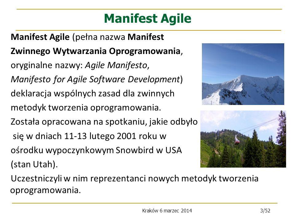 Kraków 6 marzec 20143/52 Manifest Agile Manifest Agile (pełna nazwa Manifest Zwinnego Wytwarzania Oprogramowania, oryginalne nazwy: Agile Manifesto, Manifesto for Agile Software Development) deklaracja wspólnych zasad dla zwinnych metodyk tworzenia oprogramowania.