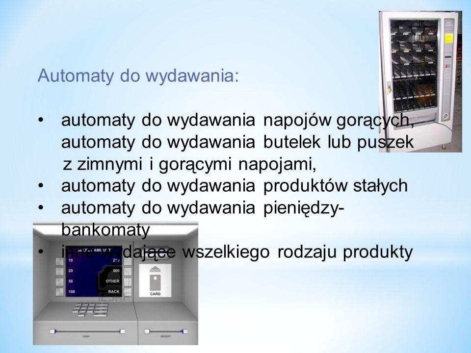 Automaty do wydawania: automaty do wydawania napojów gorących, automaty do wydawania butelek lub puszek z zimnymi i gorącymi napojami, automaty do wydawania produktów stałych automaty do wydawania pieniędzy- bankomaty inne wydające wszelkiego rodzaju produkty