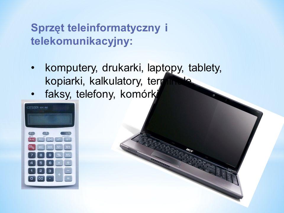 Sprzęt teleinformatyczny i telekomunikacyjny: komputery, drukarki, laptopy, tablety, kopiarki, kalkulatory, terminale, faksy, telefony, komórki