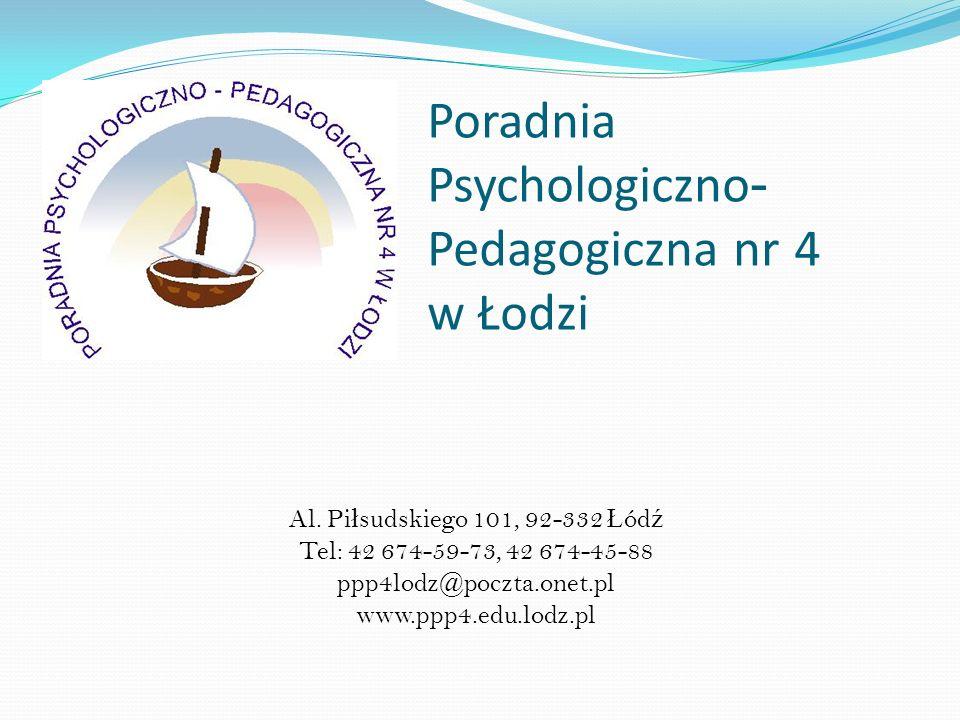 Poradnia Psychologiczno - Pedagogiczna nr 4 w Łodzi Al. Pi ł sudskiego 101, 92-332 Ł ód ź Tel: 42 674-59-73, 42 674-45-88 ppp4lodz@poczta.onet.pl www.