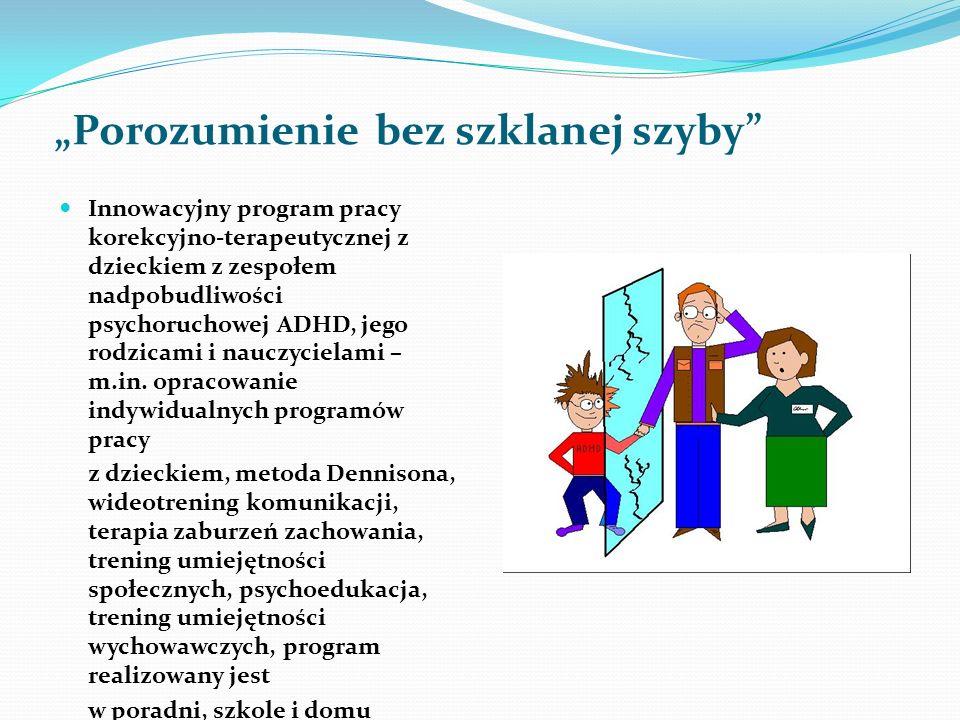 Porozumienie bez szklanej szyby Innowacyjny program pracy korekcyjno-terapeutycznej z dzieckiem z zespołem nadpobudliwości psychoruchowej ADHD, jego r