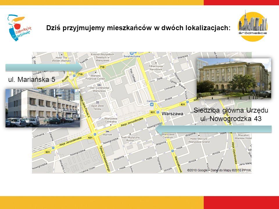 Dziś przyjmujemy mieszkańców w dwóch lokalizacjach: ul. Mariańska 5 Siedziba główna Urzędu ul. Nowogrodzka 43