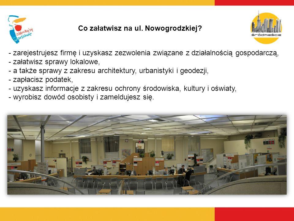 Co załatwisz na ul. Nowogrodzkiej? - zarejestrujesz firmę i uzyskasz zezwolenia związane z działalnością gospodarczą, - załatwisz sprawy lokalowe, - a