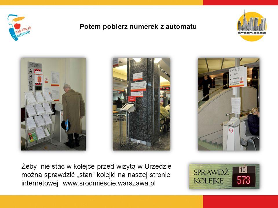 Żeby nie stać w kolejce przed wizytą w Urzędzie można sprawdzić stan kolejki na naszej stronie internetowej www.srodmiescie.warszawa.pl Potem pobierz