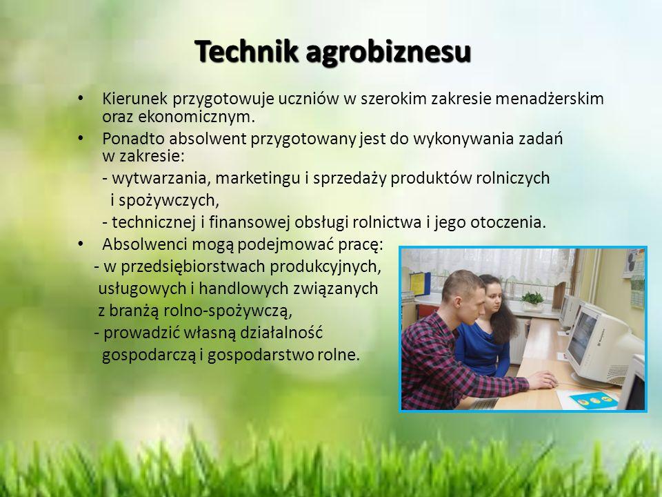 Technik agrobiznesu Kierunek przygotowuje uczniów w szerokim zakresie menadżerskim oraz ekonomicznym. Ponadto absolwent przygotowany jest do wykonywan